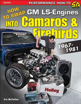 How to Swap GM LS-Engines into Camaros & Firebirds 1967-1981 By Mcclellan, Eric