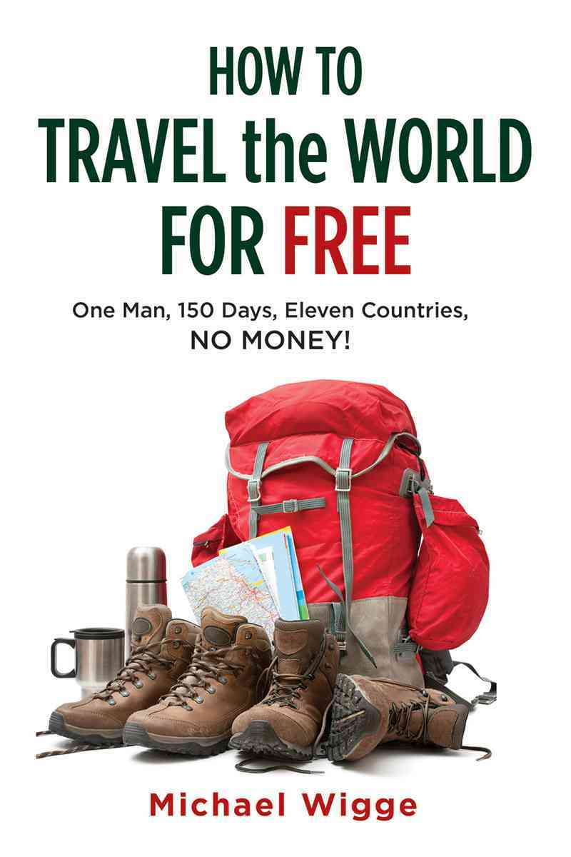 How to Travel the World for Free By Wigge, Michael